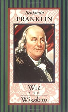 Benjamin Franklin: Wit and Wisdom 9780880880817
