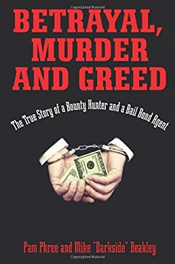 Betrayal, Murder, and Greed: The True Story of a Bounty Hunter and a Bail Bond Agent 9780882823133