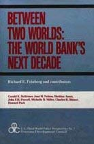 Between Two Worlds: The World Bank's Next Decade 9780887381232