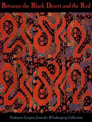 Between the Black Desert and the Red: Turkmen Carpets from the Wiederspeg Collection 9780884010999