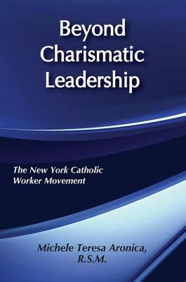 Beyond Charismatic Leadership: The New York Catholic Worker Movement 9780887381683
