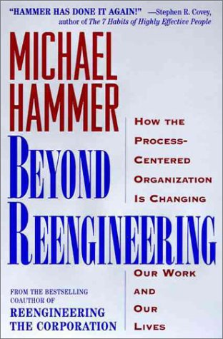 Beyond Reengineering: How the Process-Centered Organization Will Change Our Work and Our Lives 9780887308802