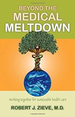 Beyond the Medical Meltdown 9780880105729
