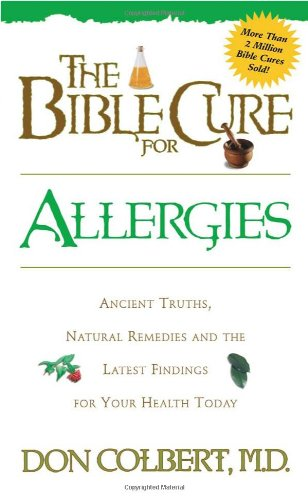 The Bible Cure for Allergies: Ancient Truths, Natural Remedies and the Latest Findings for Your Health Today 9780884196853