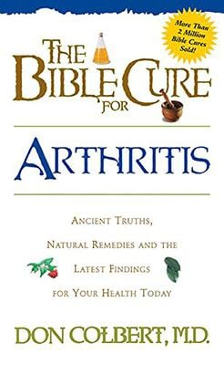 The Bible Cure for Arthritis: Ancient Truths, Natural Remedies and the Latest Findings for Your Health Today 9780884196495