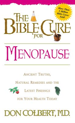 The Bible Cure for Menopause: Ancient Truths, Natural Remedies and the Latest Findings for Your Health Today 9780884196839