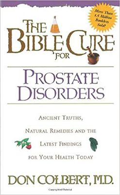 The Bible Cure for Prostate Disorders: Ancient Truths, Natural Remedies and the Latest Findings for Your Health Today 9780884198284