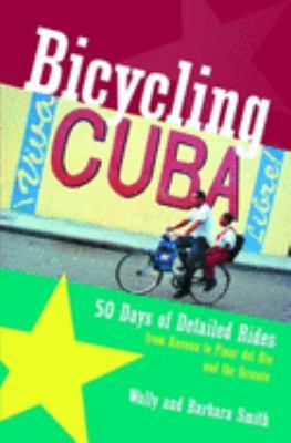 Bicycling Cuba: 50 Days of Detailed Rides from Havana to El Oriente 9780881505535