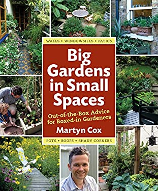 Big Gardens in Small Spaces: Out-Of-The-Box Advice for Boxed-In Gardeners 9780881929072
