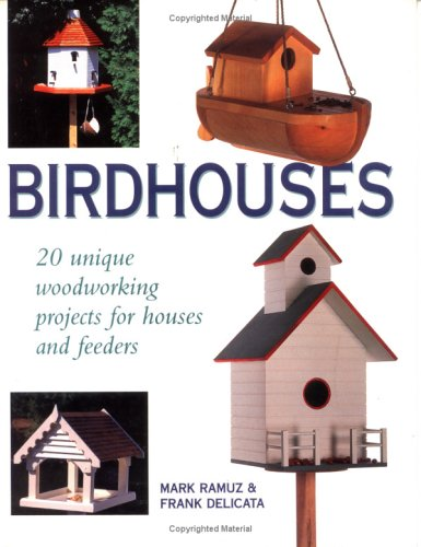 Birdhouses: 20 Unique Woodworking Projects for Houses and Feeders 9780882669175