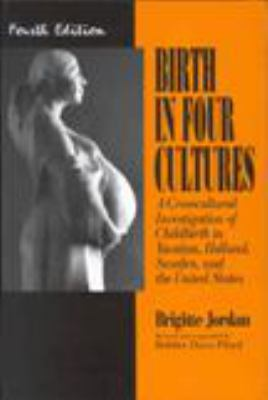Birth in Four Cultures: A Crosscultural Investigation of Childbirth in Yucatan, Holland, Sweden, and the United States 9780881337174