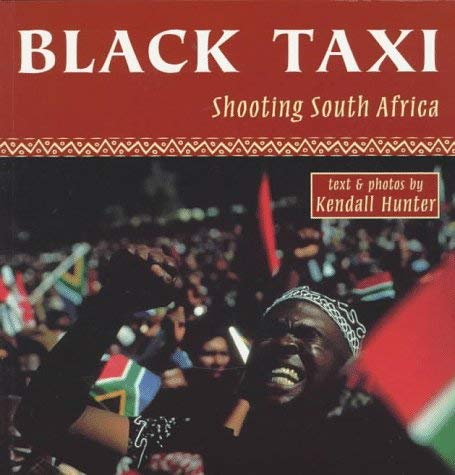 Black Taxi: Shooting South Africa, 1993-94 9780888011985