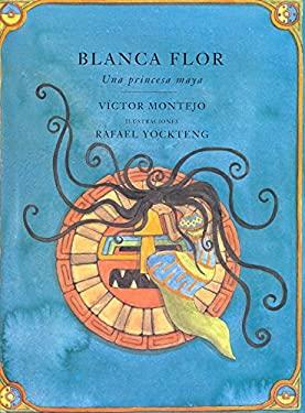 Blanca Flor: Una Princessa Maya, Spanish-Language Edition
