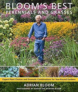 Bloom's Best Perennials and Grasses: Expert Plant Choices and Dramatic Combinations for Year-Round Gardens 9780881929317