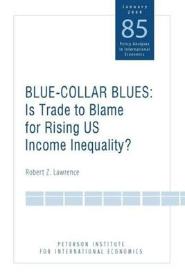 Blue-Collar Blues: Is Trade to Blame for Rising US Income Inequality? 9780881324143