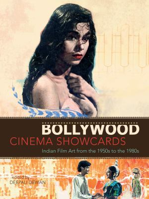 Bollywood Cinema Showcards: Indian Film Art from the 1950s to the 1980s 9780888544827