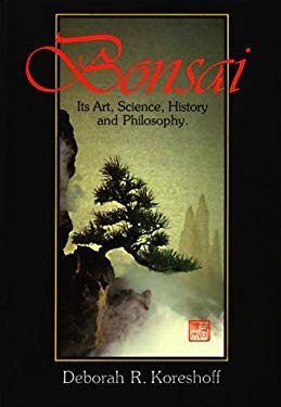 Bonsai: Its Art, Science, History, and Philosophy 9780881923896