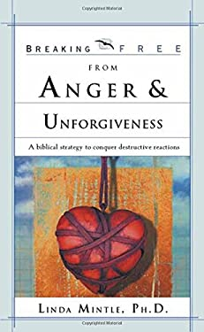 Breaking Free from Anger & Unforgiveness: A Biblical Strategy to Conquer Destructive Reactions 9780884198956