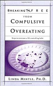 Breaking Free from Compulsive Overeating: Steps to Overcome a Life-Controlling Habit 3967815