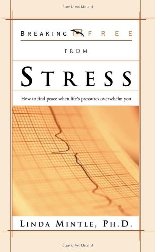 Breaking Free from Stress: How to Find Peace When Life's Pressures Overwhelm You 9780884198963