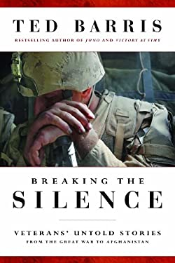 Breaking the Silence: Untold Veterans' Stories from the Great War to Afghanistan 9780887624650