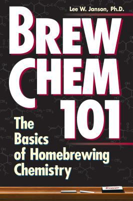 Brew Chem 101: The Basics of Homebrewing Chemistry 9780882669403