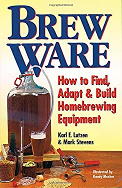 Brew Ware: How to Find, Adapt & Build Homebrewing Equipment 9780882669267