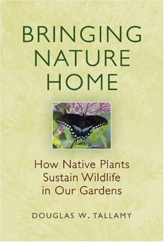 Bringing Nature Home: How Native Plants Sustain Wildlife in Our Gardens 9780881928549