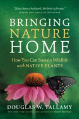 Bringing Nature Home: How You Can Sustain Wildlife with Native Plants 9780881929928