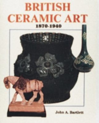 British Ceramic Art, 1870-1940 9780887404566