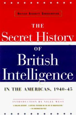 British Security Coordination: The Secret History of British Intelligence in the Americas, 1940-1945 9780880642361