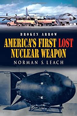 Broken Arrow: America's First Lost Nuclear Weapon 9780889953482