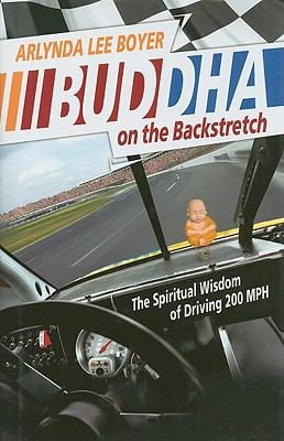 Buddha on the Backstretch: The Spiritual Wisdom of Driving 200 MPH 9780881461749