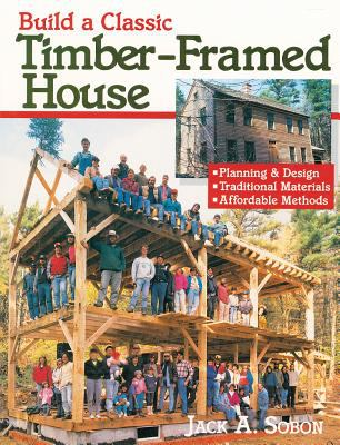 Build a Classic Timber-Framed House: Planning & Design/Traditional Materials/Affordable Methods 9780882668413