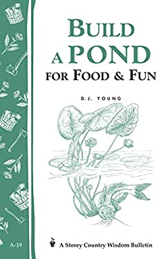 Build a Pond for Food & Fun: Storey's Country Wisdom Bulletin A-19 9780882661933