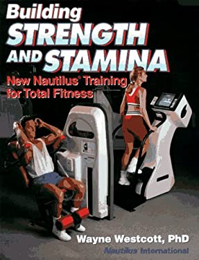 Building Strength and Stamina: New Nautilus Training for Total Fitness 9780880115506