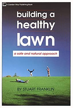 Building a Healthy Lawn: A Safe and Natural Approach 9780882665184