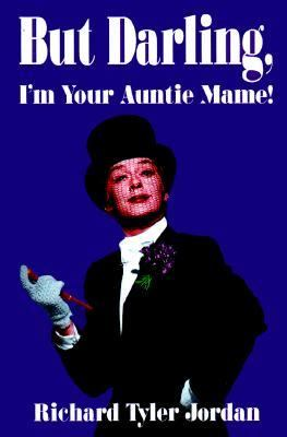 But Darling, I'm Your Auntie Mame!: The Amazing History of the World's Favorite Aunt 9780884964315