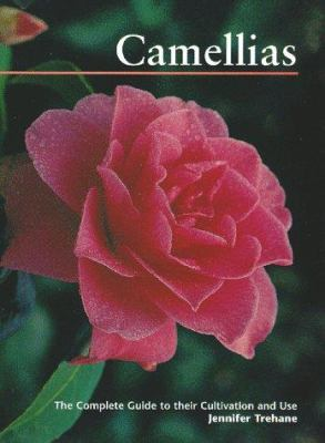 Camellias: The Complete Guide to Their Cultivation and Use 9780881924626
