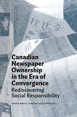 Canadian Newspaper Ownership in an Era of Convergence: Rediscovering Social Responsibility 9780888644398