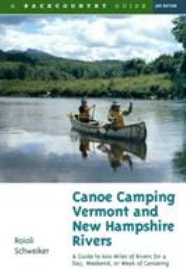 Canoe Camping Vermont & New Hampshire Rivers: A Guide to 600 Miles of Rivers for a Day, Weekend, or Week of Canoeing 9780881504576