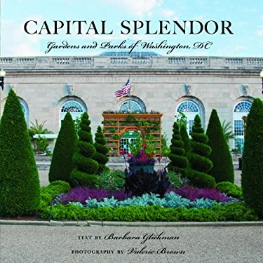 Capital Splendor: Gardens and Parks of Washington, D.C. 9780881509823