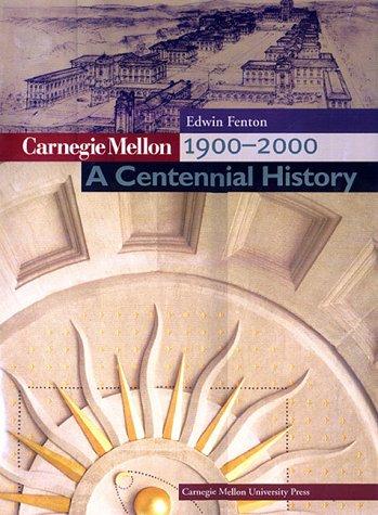 Carnegie Mellon 1900-2000: A Centennial History 9780887483233