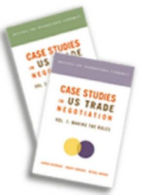 Case Studies in US Trade Negotiation: Volume 1: Making the Rules/Volume 2: Resolving Disputes 9780881323641