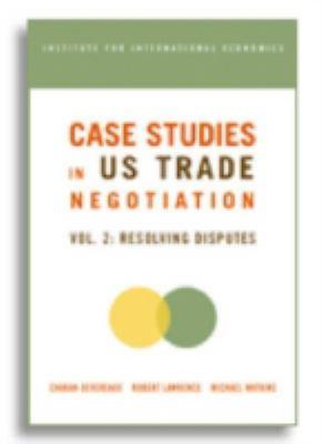 Case Studies in U S Trade Negotiations: Vol. 2: Resolving Disputes 9780881323634
