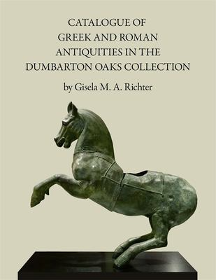 Catalogue of Greek and Roman Antiquities in the Dumbarton Oaks Collection 9780884020028