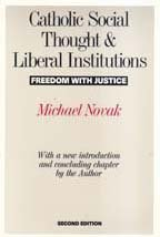 Catholic Social Thought and Liberal Institutions: Freedom with Justice 9780887387630