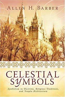 Celestial Symbols: Symbolism in Doctrine, Religious Traditions and Temple Architecture 9780882908083