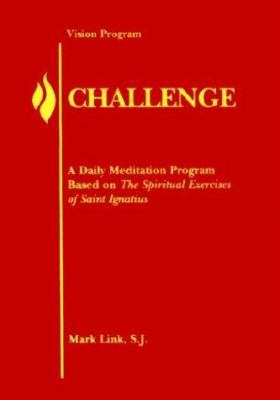 Challenge: A Daily Meditation Program Based on the Spiritual Exercises of Saint Ignatius 9780883474716