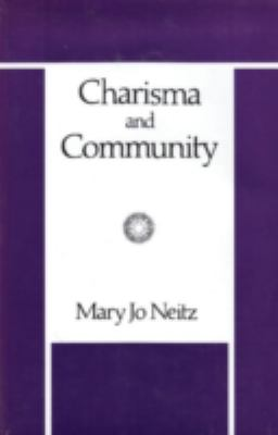 Charisma and Community: A Study of Religious Commitment Within the Charismatic Renewal 9780887381300